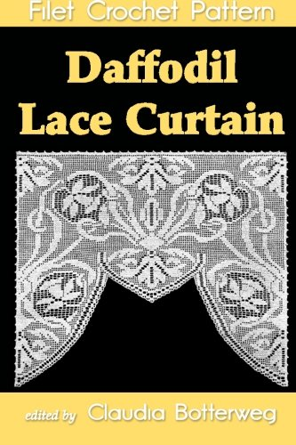 9781493564163: Daffodil Lace Curtain Filet Crochet Pattern: Complete Instructions and Chart