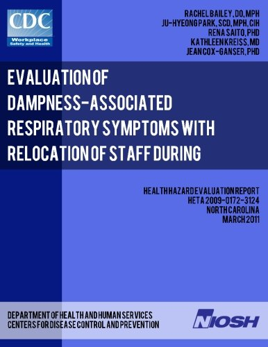 9781493564941: Evaluation of Dampness-Associated Respiratory Symptoms with Relocation of Staff during Remediation of an Elementary School (Health Hazard Evaluation Report: HETA 2009-0172-3124)
