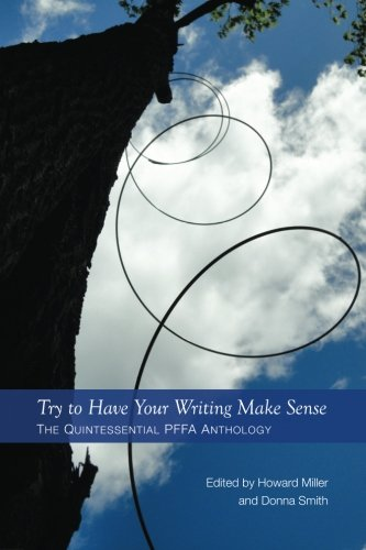 Try to Have Your Writing Make Sense: The Quintessential PFFA Anthology: Miller, Howard, Smith, Donna