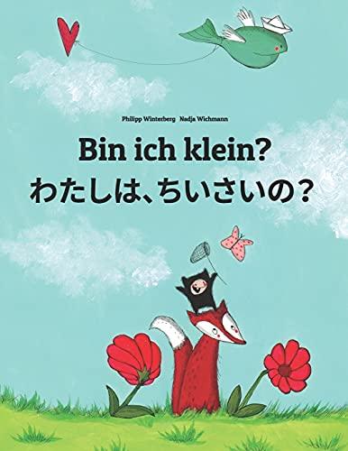 9781493570324: Bin ich klein? Watashi, chisai?: Kinderbuch Deutsch-Japanisch (zweisprachig)