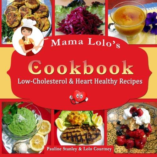 Mama Lolo's Cookbook - Low-Cholesterol & Heart Healthy Recipes (Mama Lolo's Cookbooks...