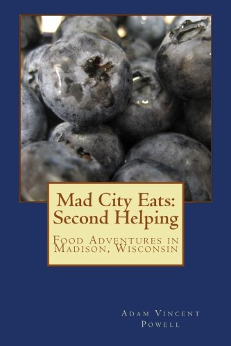 9781493571192: Mad City Eats: Second Helping: Food Adventures in Madison, Wisconsin (Volume 2)