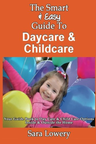 9781493571253: The Smart & Easy Guide To Daycare & Childcare: Your Guide Book to Day Care & Child Care Options Inside & Outside the Home