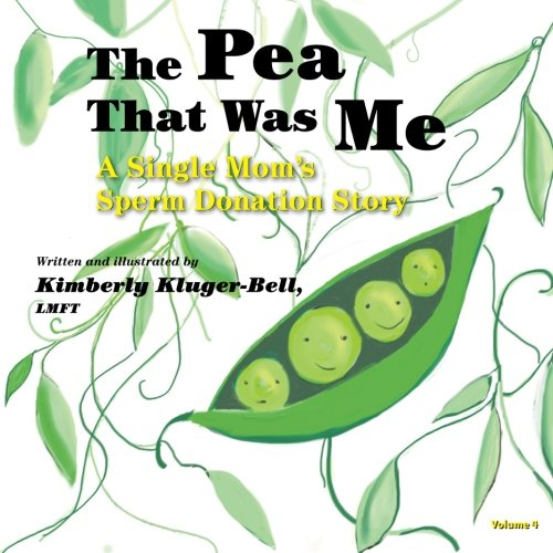 9781493574544: The Pea That Was Me (Volume 4): A Single Mom's/Sperm Donation Children's Story