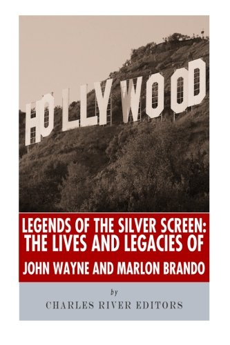 Legends of the Silver Screen: The Lives and Legacies of John Wayne and Marlon Brando: Charles River...
