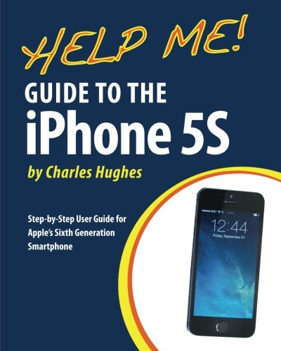 9781493579990: Help Me! Guide to the iPhone 5S: Step-by-Step User Guide for Apple's Sixth Generation Smartphone