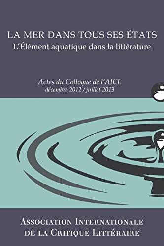 9781493582242: La Mer dans tous ses états: Actes du Colloque de l'AICL, Déc. 2012-Juill. 2013
