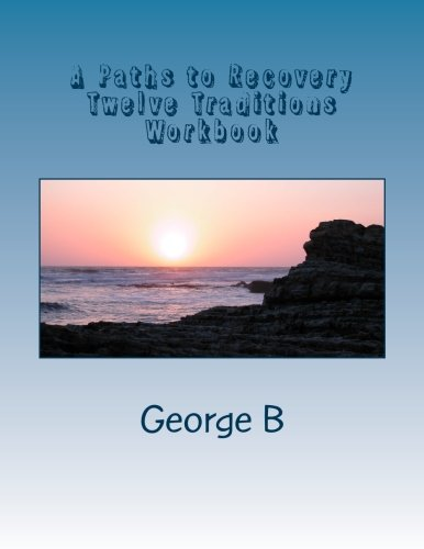 9781493582594: A Paths to Recovery Twelve Traditions Workbook: for Families and Friends of Alcoholics