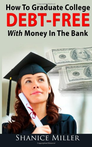 9781493582785: How to Graduate College Debt-Free With Money in the Bank