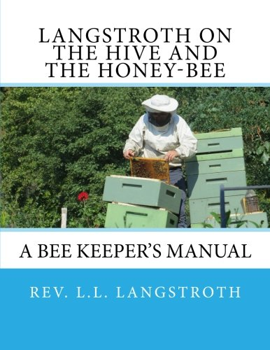 9781493583973: Langstroth on the Hive and the Honey-Bee: A Bee Keeper's Manual