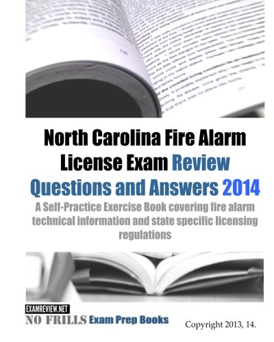 9781493584604: North Carolina Fire Alarm License Exam Review Questions & Answers 2014: A Self-Practice Exercise Book covering fire alarm technical information and state specific licensing regulations (160 questions)