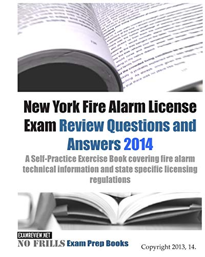 9781493584741: New York Fire Alarm License Exam Review Questions & Answers 2014: A Self-Practice Exercise Book covering fire alarm technical information and state specific licensing regulations (150+ questions)