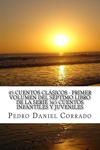 9781493585151: 45 Cuentos ClásiCos - Primer Volumen del séPtimo libro de la serie 365 Cuentos infantiles y JuVeniles (Clasicos) (Volume 1) (Spanish Edition)