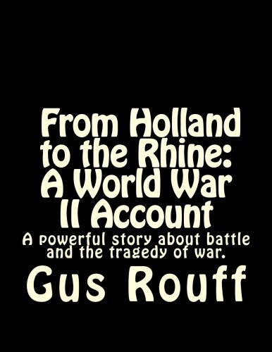 9781493586080: From Holland to the Rhine : A World War Two Account: A powerful story about battle and the tragedy of war.