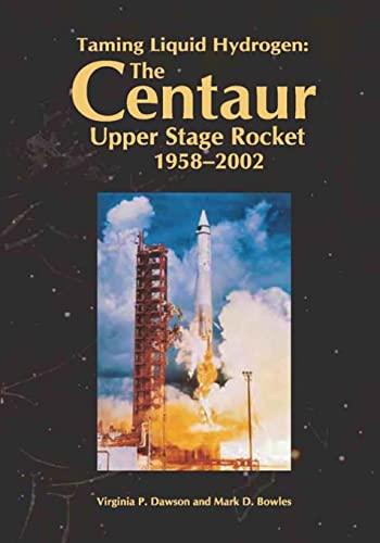 9781493586301: Taming Liquid Hydrogen: The Centaur Upper Stage Rocket, 1958-2002