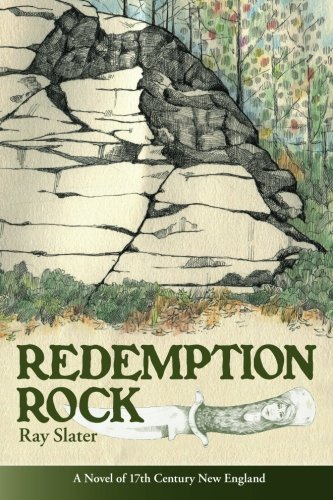 Redemption Rock: A Novel of 17th Century New England: Slater, Ray L.