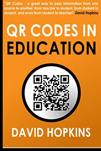 9781493588107: QR Codes in Education: QR Codes ... A great way to pass information from on source to another: from teacher to student, from student to student, and even from student to teacher!