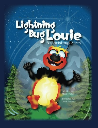 Lightning Bug Louie.: A Christmas Story (Frazier Tales): Frazier, Mr Mark F; Frazier, Mr Chris A