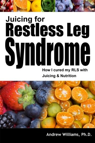 9781493588787: Juicing for Restless Leg Syndrome: How I Treated My RLS by Juicing!