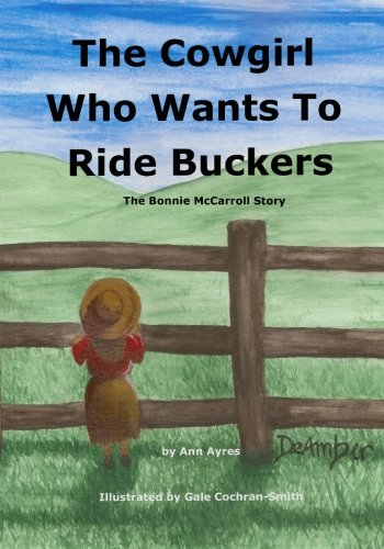 9781493589777: The Cowgirl Who Wants to Ride Buckers: The Bonnie McCarroll Story