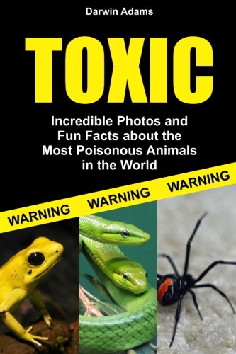 Toxic: Incredible Pictures and Fun Facts about the Most Poisonous Animals in the World: Adams, ...