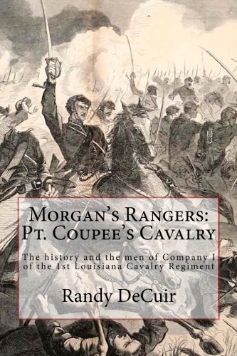 9781493593316: Morgan's Rangers: Pt. Coupee's Cavalry: The history and the men of Company I of the 1st Louisiana Cavalry Regiment