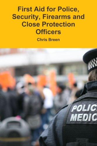 9781493593385: First Aid for Police, Security, Firearms and Close Protection Officers: For Community, Custody, Firearms (D13), Tactical and Police Medics