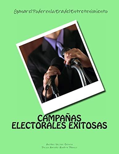 Campanas Electorales Exitosas: Ganar El Poder En: Andres Valdez Zepeda,