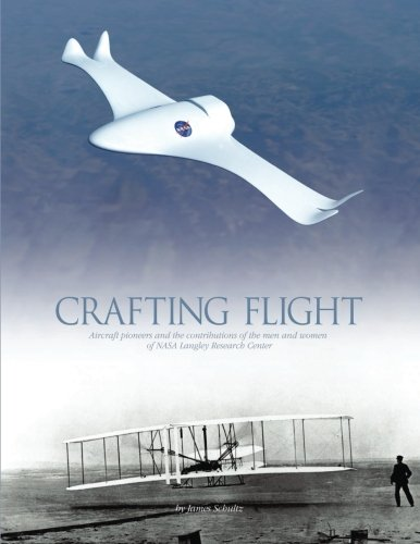 9781493594160: Crafting Flight: Aircraft Pioneers and the Contributions of the Men and Women of NASA Langley Research Center