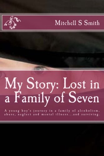 9781493596348: My Story: Lost in a Family of Seven: A young boy's journey in a family of alcoholism, abuse, neglect and mental illness...and surviving.