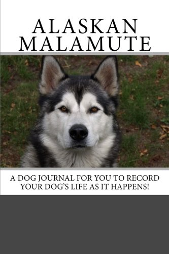 9781493597895: Alaskan Malamute: A dog journal for you to record your dog's life as it happens!