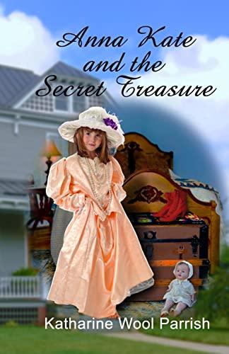 Anna Kate and the Secret Treasure: Parrish, Katharine Wool