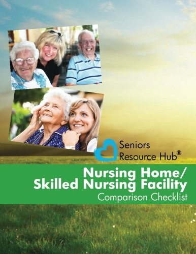 Nursing Home/Skilled Nursing Facility Comparison Checklist: A Tool for Use When Making a ...