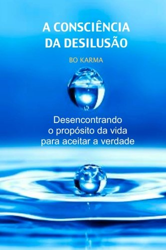 9781493603770: A Consciência da Desilusão: Desencontrando o propósito da vida para aceitar a verdade (Portuguese Edition)