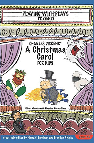 9781493604609: Charles Dickens' A Christmas Carol for Kids: 3 Short Melodramatic Plays for 3 Group Sizes (Volume 10)