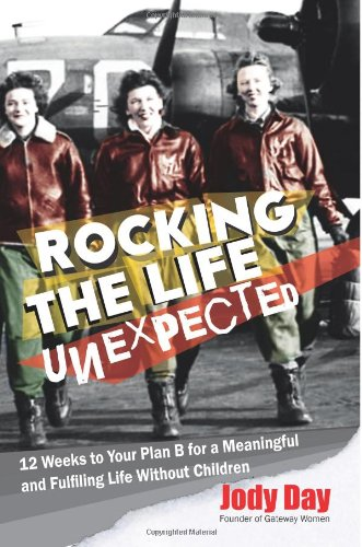 9781493607273: Rocking the Life Unexpected: 12 Weeks to Your Plan B for a Meaningful and Fulfiling Life Without Children
