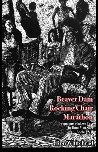 9781493613458: Beaver Dam Chair Rocking Marathon: Fragments of a Lost Text The Bone Man Saga Books I & 2