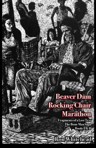 9781493613458: Beaver Dam Chair Rocking Marathon: Fragments of a Lost Text The Bone Man Saga Books I & 2