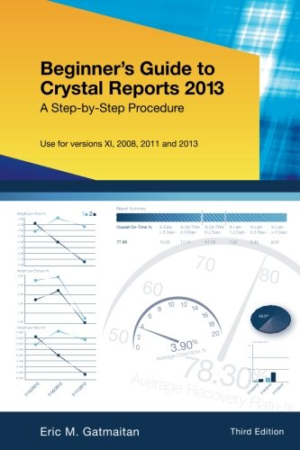 9781493617098: Beginner's Guide to Crystal Reports 2013: A Step-by-Step Procedure