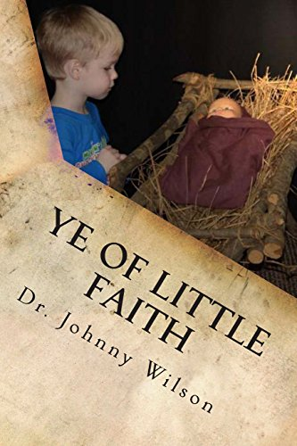 Ye Of Little Faith: A Step by Step Guide to Help Children Understand Salvation: Wilson, Dr. Johnny