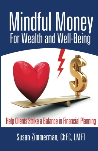 9781493617548: Mindful Money for Wealth and Well-Being: Help Clients Strike a Balance in Financial Planning