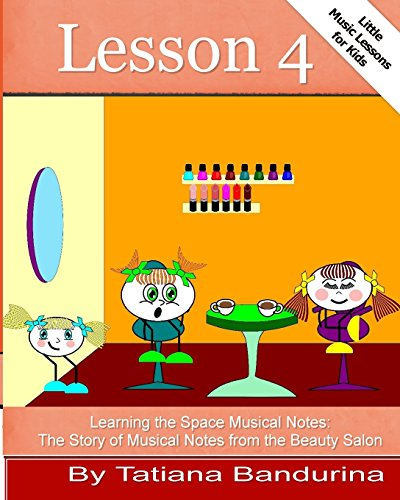9781493619733: Little Music Lessons for Kids: Lesson 4 - Learning the Space Musical Notes: The Story of Musical Notes from the Beauty Salon: Volume 10