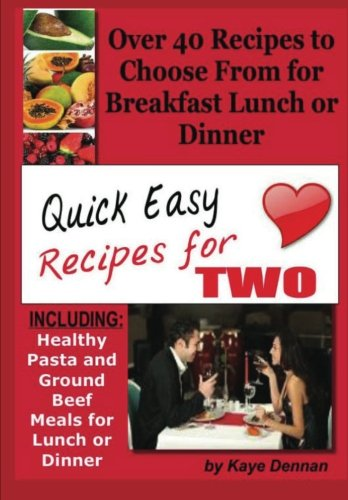 Quick Easy Recipes for Two: Including Healthy Pasta and Ground Beef Meals for Lunch or Dinner: ...