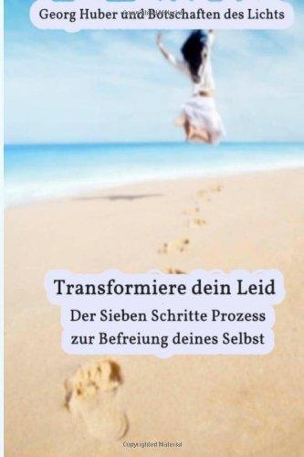 9781493621651: Transformiere dein Leid: - Der Sieben Schritte Prozess zur Befreiung deines Selbst (German Edition)