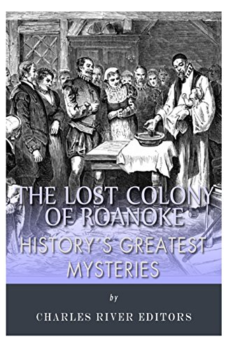 History's Greatest Mysteries: The Lost Colony of Roanoke: Charles River Editors