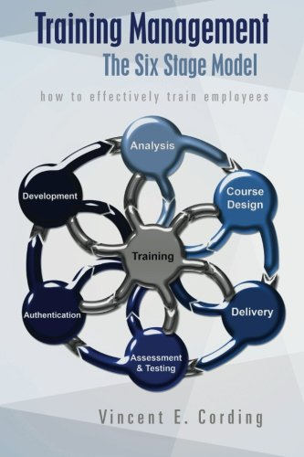 Training Management - The Six Stage Model: how to effectively train employees: Vincent E Cording