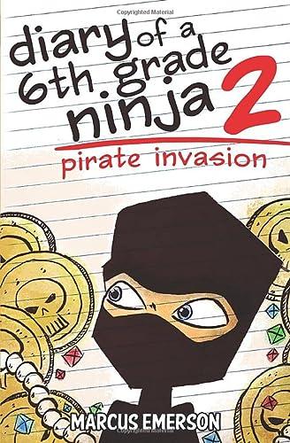 Diary of a 6th Grade Ninja 2: Pirate Invasion: Emerson, Marcus; Hunter, Sal; Child, Noah