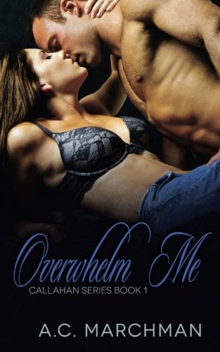 Overwhelm Me (Callahan Series) (Volume 1): Marchman, A.C.