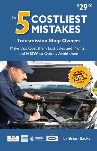 9781493626540: The 5 Costliest Mistakes Transmission Shop Owners Make That Cost Them Lost Sales and Profits, and How To Quickly Avoid Them