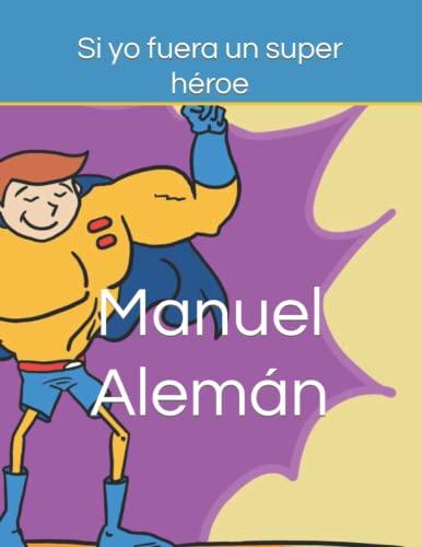 Si yo fuera un super héroe (Volume: Manuel Alemán